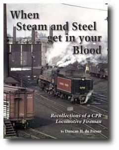Picture of the Publication When Steam and Steel Get in Your Blood - Recollections of a CPR Locomotive Fireman